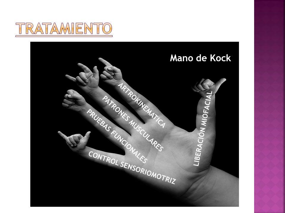 LIBERACIÓN MIOFACIAL ARTROKINEMATICA PATRONES MUSCULARES PRUEBAS FUNCIONALES CONTROL SENSORIOMOTRIZ Mano de Kock