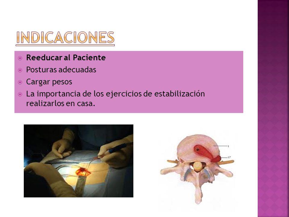 Reeducar al Paciente Posturas adecuadas Cargar pesos La importancia de los ejercicios de estabilización realizarlos en casa.
