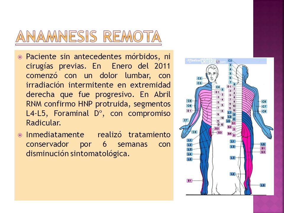 Paciente sin antecedentes mórbidos, ni cirugías previas. En Enero del 2011 comenzó con un dolor lumbar, con irradiación intermitente en extremidad der