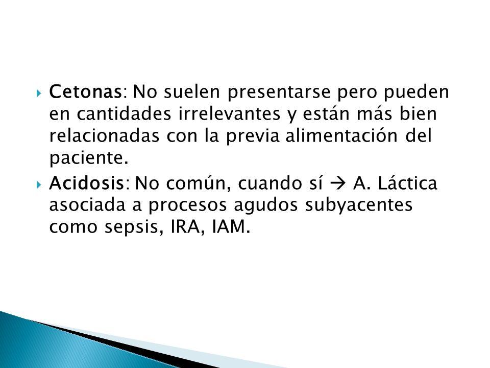 Cetonas: No suelen presentarse pero pueden en cantidades irrelevantes y están más bien relacionadas con la previa alimentación del paciente. Acidosis: