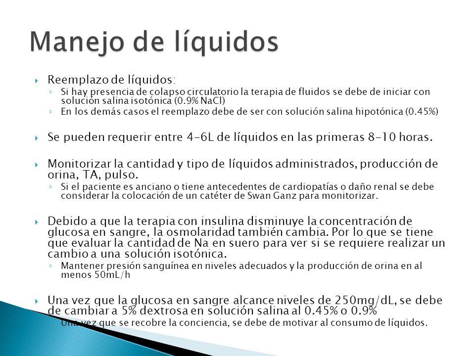 Reemplazo de líquidos: Si hay presencia de colapso circulatorio la terapia de fluidos se debe de iniciar con solución salina isotónica (0.9% NaCl) En