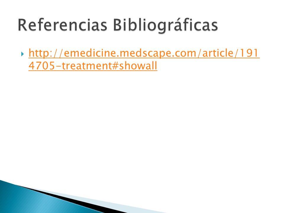 http://emedicine.medscape.com/article/191 4705-treatment#showall http://emedicine.medscape.com/article/191 4705-treatment#showall