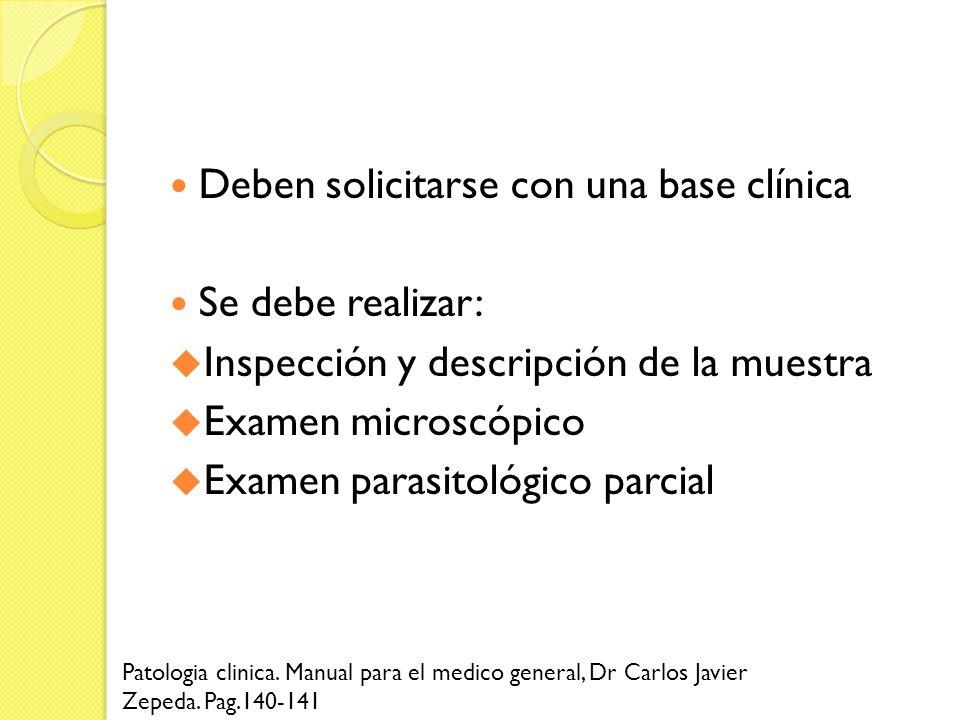 Deben solicitarse con una base clínica Se debe realizar: Inspección y descripción de la muestra Examen microscópico Examen parasitológico parcial Pato