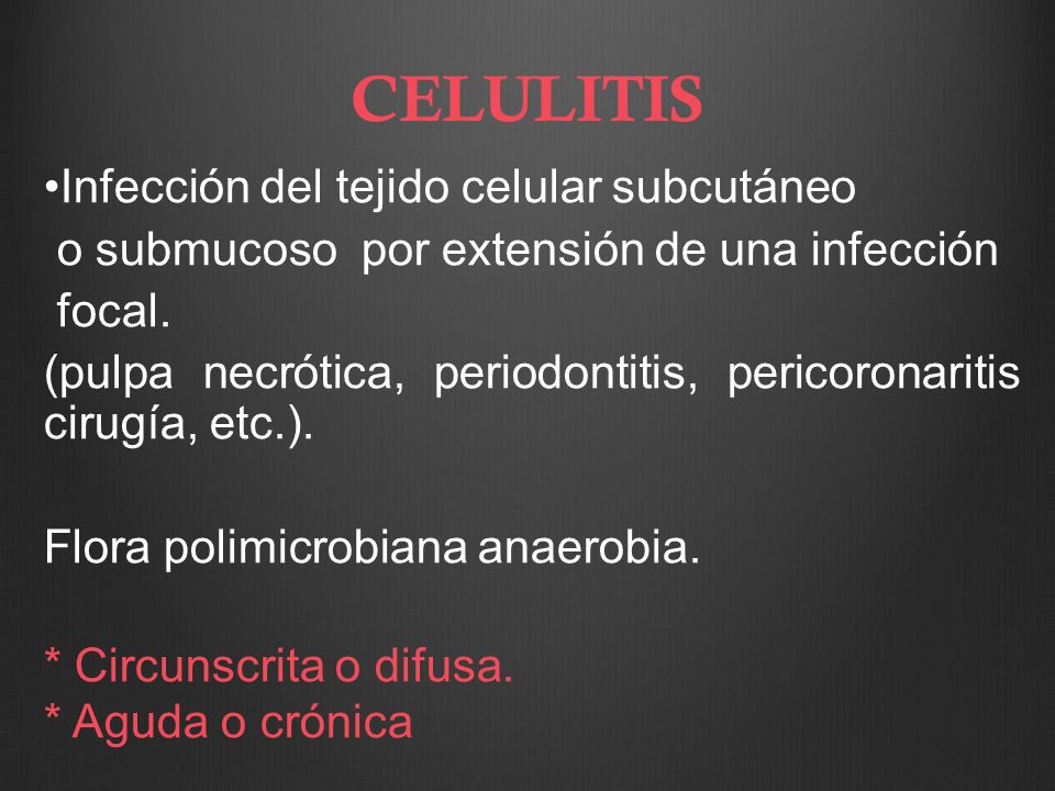 CELULITIS Infección del tejido celular subcutáneo o submucoso por extensión de una infección focal. (pulpa necrótica, periodontitis, pericoronaritis c