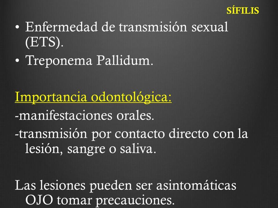 Enfermedad de transmisión sexual (ETS). Treponema Pallidum. Importancia odontológica: -manifestaciones orales. -transmisión por contacto directo con l