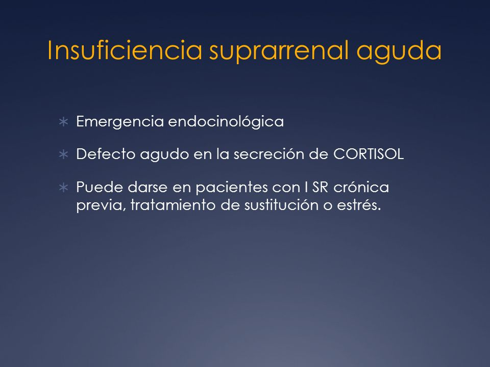 Insuficiencia suprarrenal aguda Emergencia endocinológica Defecto agudo en la secreción de CORTISOL Puede darse en pacientes con I SR crónica previa,