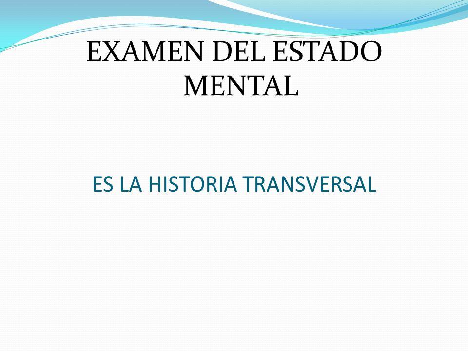 ES LA HISTORIA TRANSVERSAL EXAMEN DEL ESTADO MENTAL