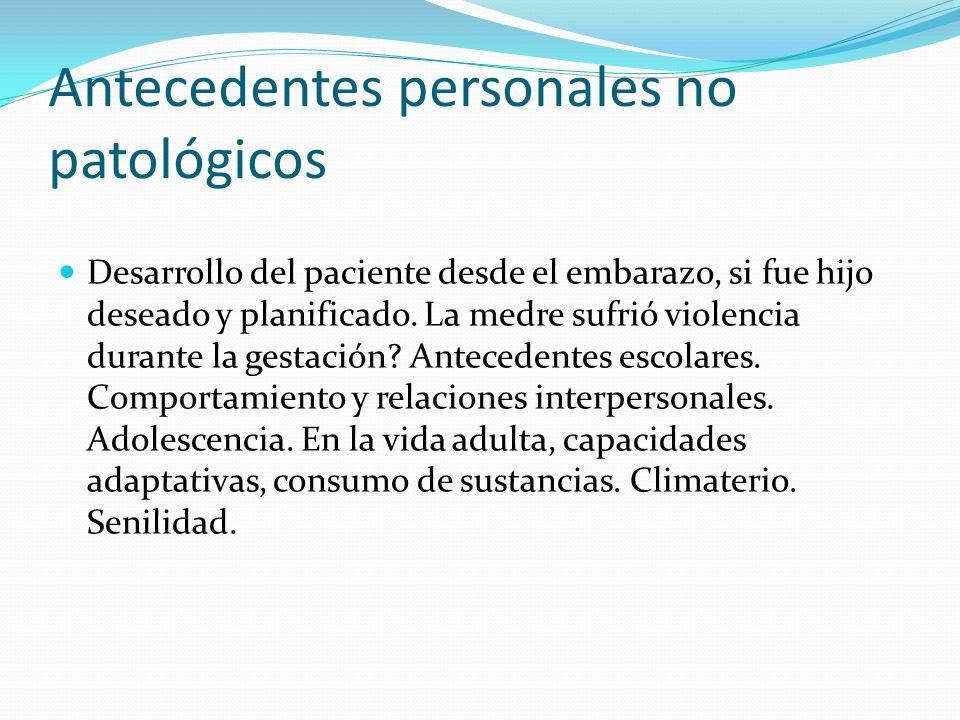 Antecedentes personales no patológicos Desarrollo del paciente desde el embarazo, si fue hijo deseado y planificado. La medre sufrió violencia durante