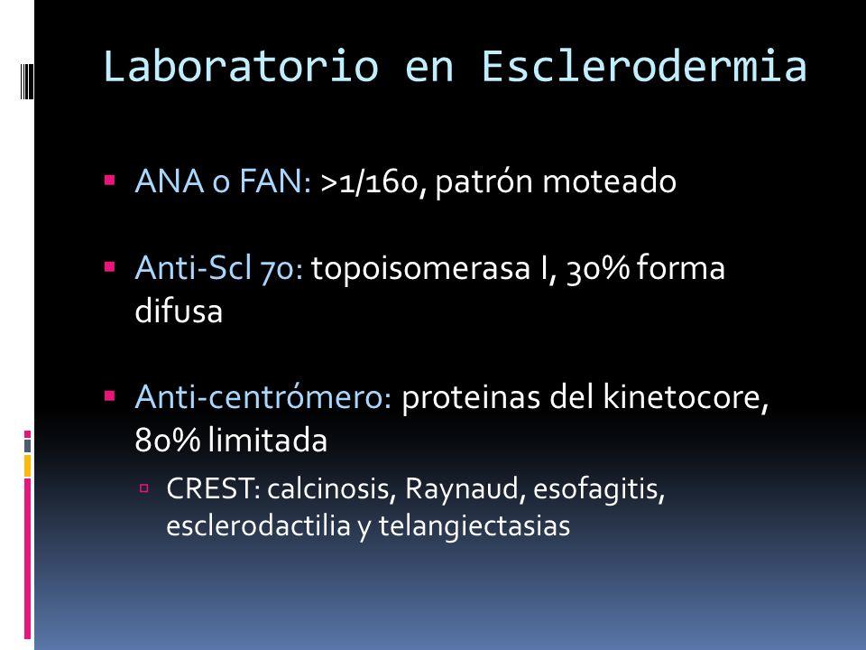 Laboratorio en Esclerodermia ANA o FAN: >1/160, patrón moteado Anti-Scl 70: topoisomerasa I, 30% forma difusa Anti-centrómero: proteinas del kinetocor