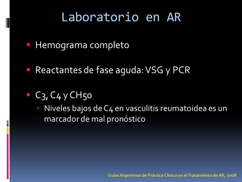 Laboratorio en AR Hemograma completo Reactantes de fase aguda: VSG y PCR C3, C4 y CH50 Niveles bajos de C4 en vasculitis reumatoidea es un marcador de