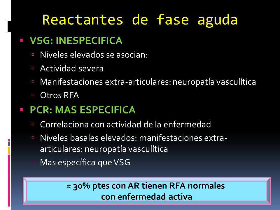 Reactantes de fase aguda VSG: INESPECIFICA Niveles elevados se asocian: Actividad severa Manifestaciones extra-articulares: neuropatía vasculítica Otr