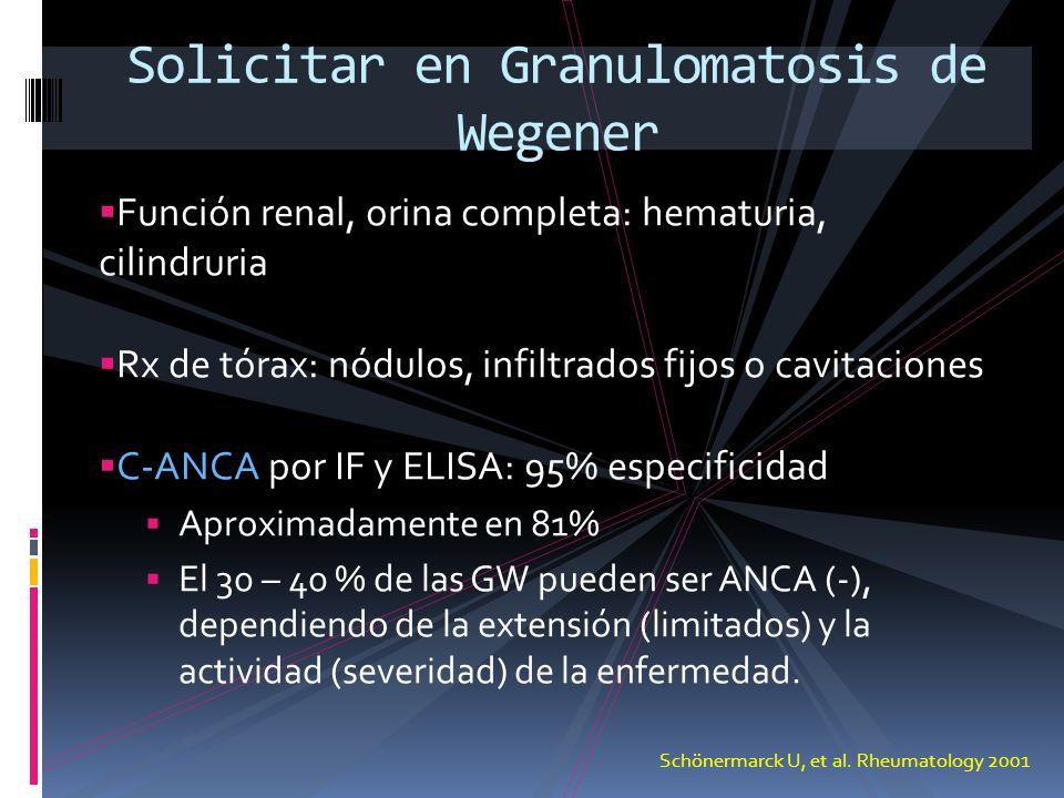 Función renal, orina completa: hematuria, cilindruria Rx de tórax: nódulos, infiltrados fijos o cavitaciones C-ANCA por IF y ELISA: 95% especificidad