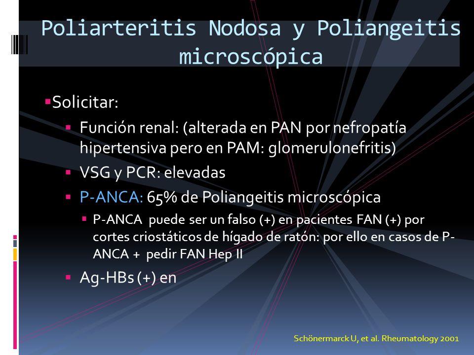 Solicitar: Función renal: (alterada en PAN por nefropatía hipertensiva pero en PAM: glomerulonefritis) VSG y PCR: elevadas P-ANCA: 65% de Poliangeitis