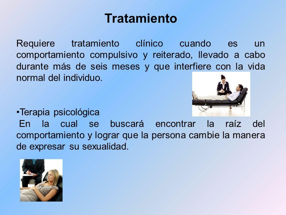 Tratamiento Requiere tratamiento clínico cuando es un comportamiento compulsivo y reiterado, llevado a cabo durante más de seis meses y que interfiere