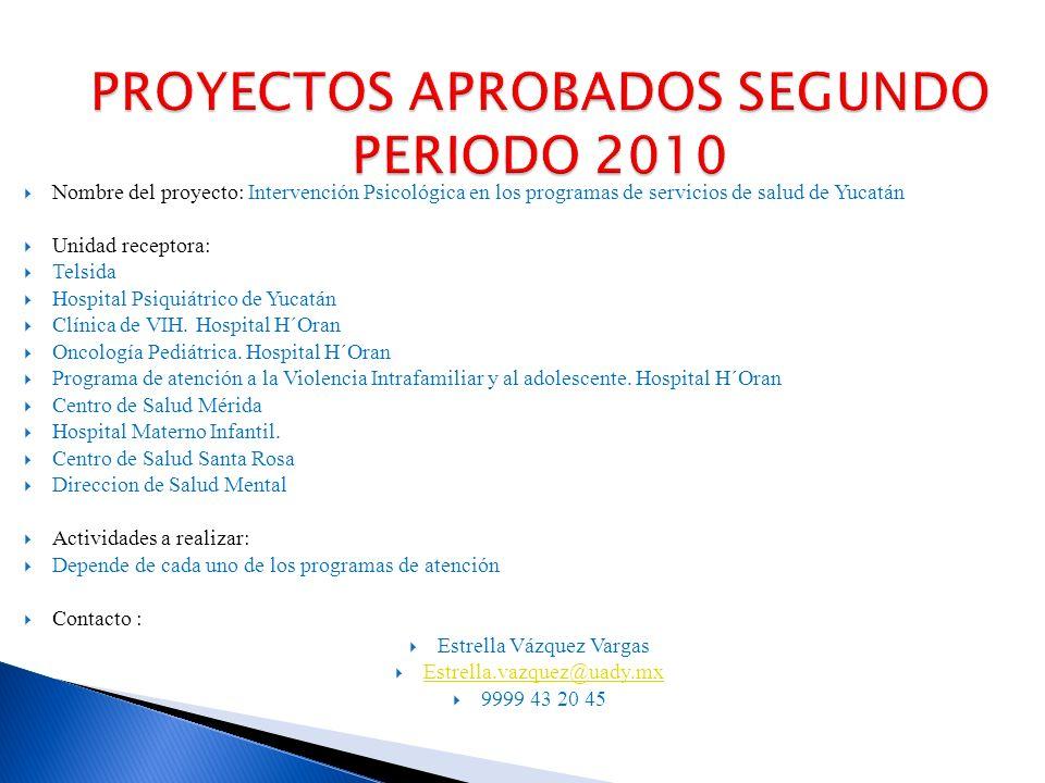 Nombre del proyecto: Intervención Psicológica en los programas de servicios de salud de Yucatán Unidad receptora: Telsida Hospital Psiquiátrico de Yucatán Clínica de VIH.