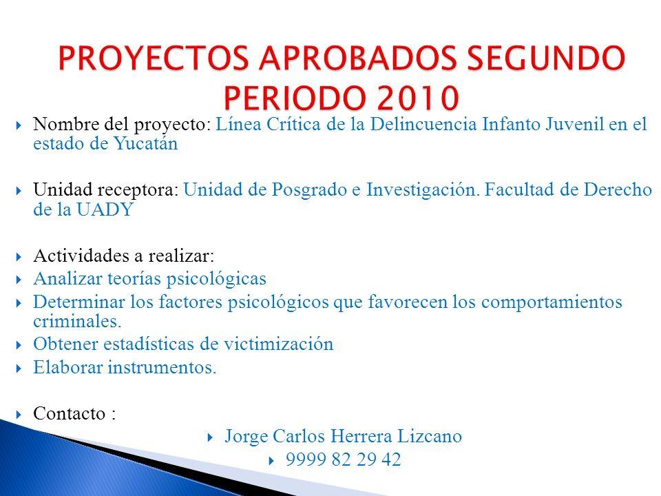 Nombre del proyecto: Línea Crítica de la Delincuencia Infanto Juvenil en el estado de Yucatán Unidad receptora: Unidad de Posgrado e Investigación.