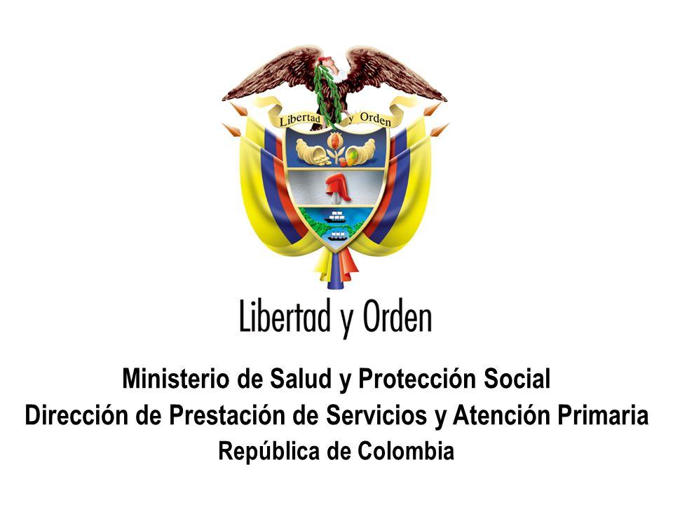 Ministerio de Salud y Protección Social República de Colombia Ministerio de Salud y Protección Social Dirección de Prestación de Servicios y Atención