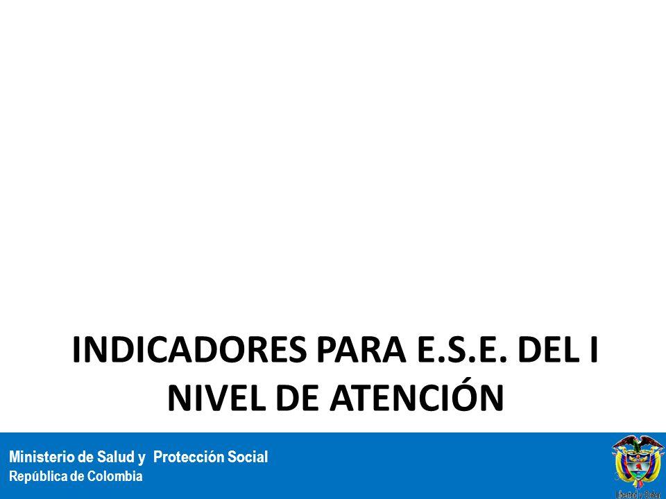 Ministerio de Salud y Protección Social República de Colombia INDICADORES PARA E.S.E. DEL I NIVEL DE ATENCIÓN 33