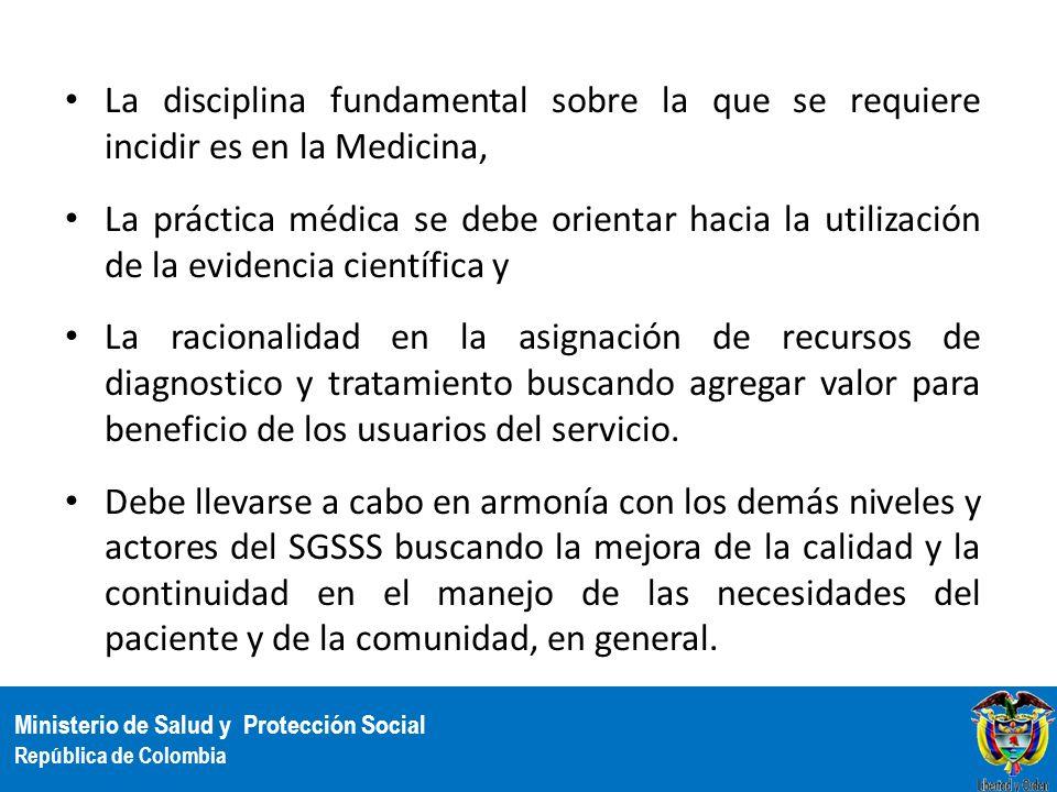 Ministerio de Salud y Protección Social República de Colombia La disciplina fundamental sobre la que se requiere incidir es en la Medicina, La práctic