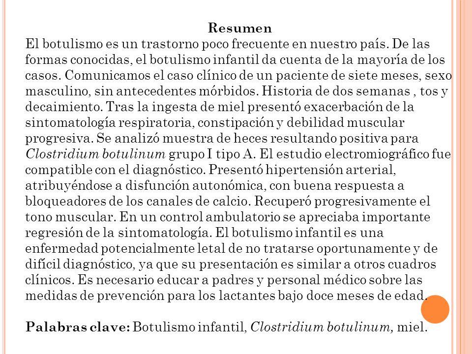 Resumen El botulismo es un trastorno poco frecuente en nuestro país. De las formas conocidas, el botulismo infantil da cuenta de la mayoría de los cas