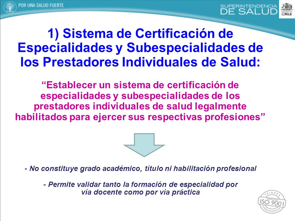 1) Sistema de Certificación de Especialidades y Subespecialidades de los Prestadores Individuales de Salud: Establecer un sistema de certificación de