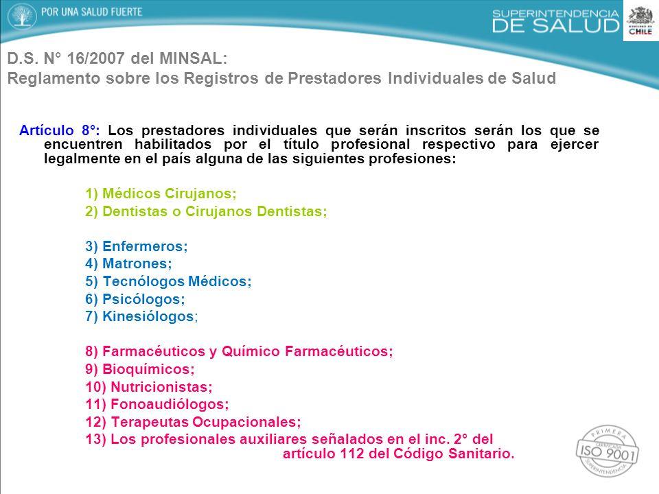 D.S. N° 16/2007 del MINSAL: Reglamento sobre los Registros de Prestadores Individuales de Salud Artículo 8°: Los prestadores individuales que serán in