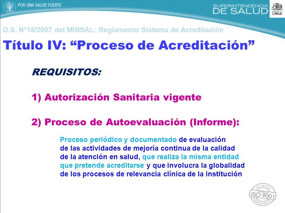 D.S. N°15/2007 del MINSAL: Reglamento Sistema de Acreditación Título IV: Proceso de Acreditación REQUISITOS: 1) Autorización Sanitaria vigente 2) Proc