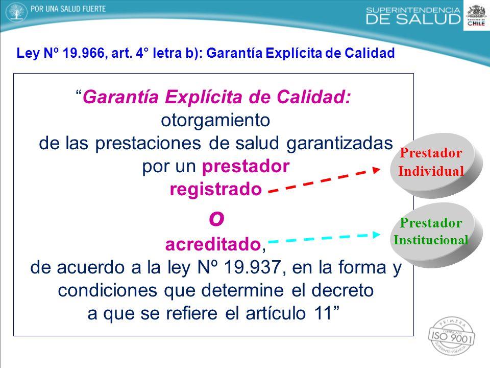 Garantía Explícita de Calidad: otorgamiento de las prestaciones de salud garantizadas por un prestador registrado o acreditado, de acuerdo a la ley Nº