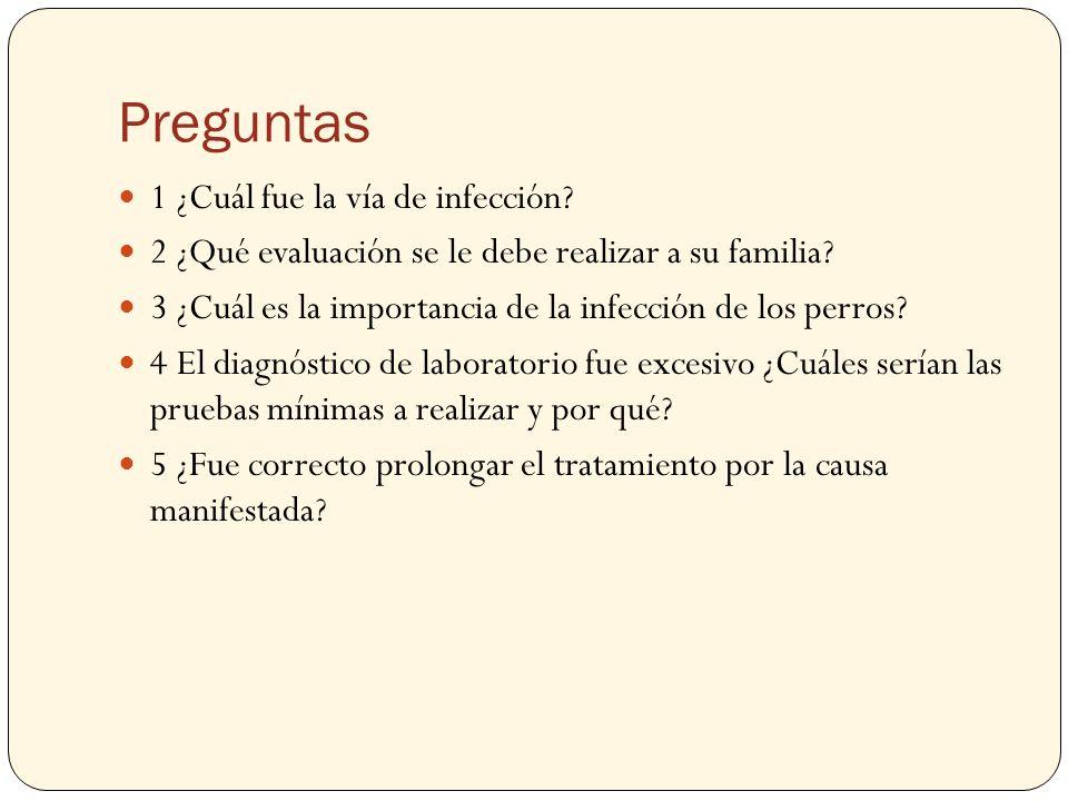 Preguntas 1 ¿Cuál fue la vía de infección? 2 ¿Qué evaluación se le debe realizar a su familia? 3 ¿Cuál es la importancia de la infección de los perros