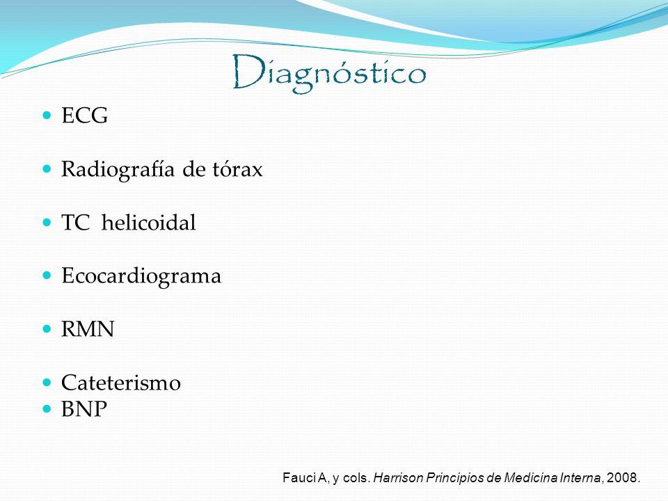 Diagnóstico ECG Radiografía de tórax TC helicoidal Ecocardiograma RMN Cateterismo BNP Fauci A, y cols. Harrison Principios de Medicina Interna, 2008.