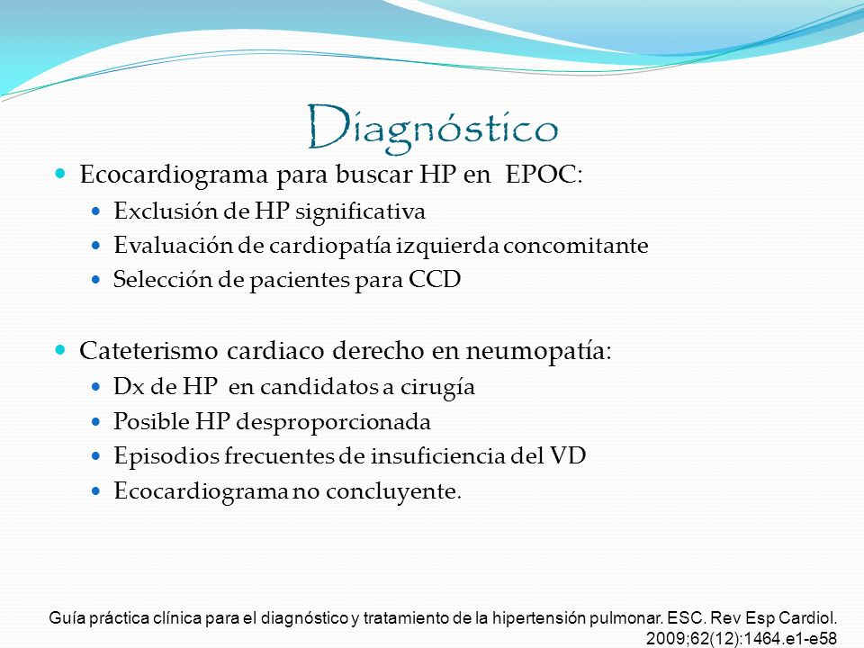 Ecocardiograma para buscar HP en EPOC: Exclusión de HP significativa Evaluación de cardiopatía izquierda concomitante Selección de pacientes para CCD