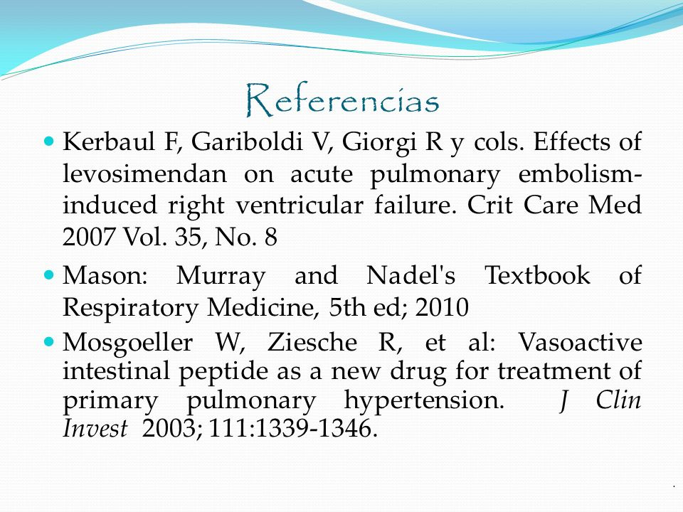 Referencias Kerbaul F, Gariboldi V, Giorgi R y cols. Effects of levosimendan on acute pulmonary embolism- induced right ventricular failure. Crit Care