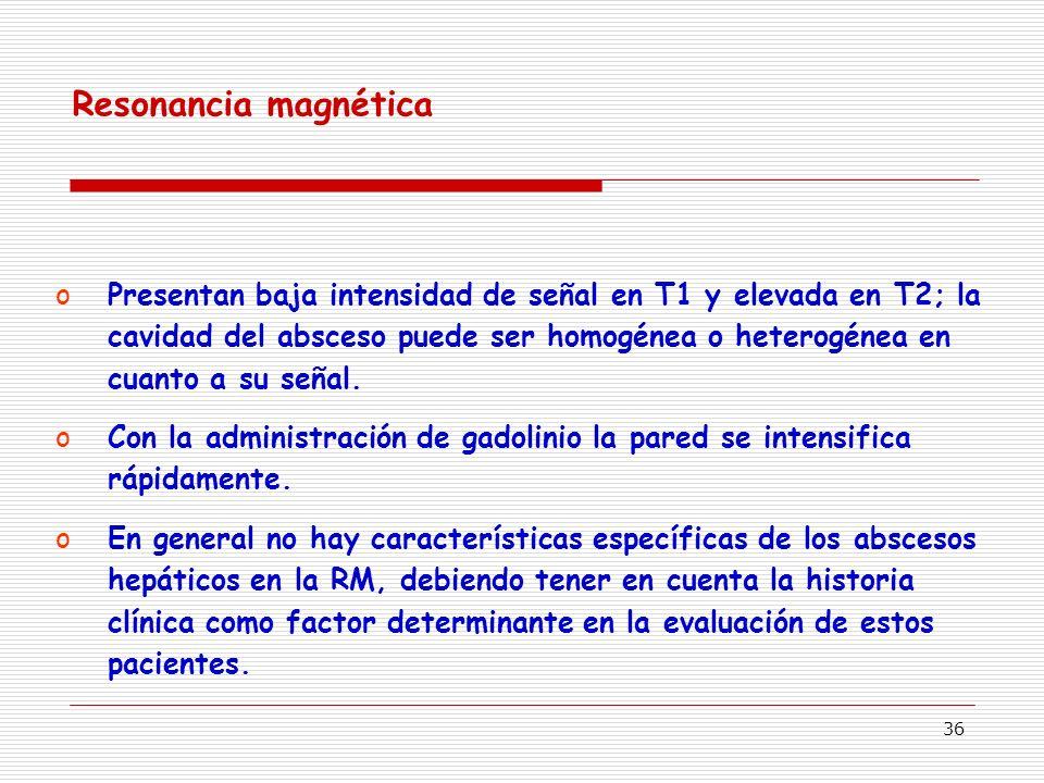 36 oPresentan baja intensidad de señal en T1 y elevada en T2; la cavidad del absceso puede ser homogénea o heterogénea en cuanto a su señal.