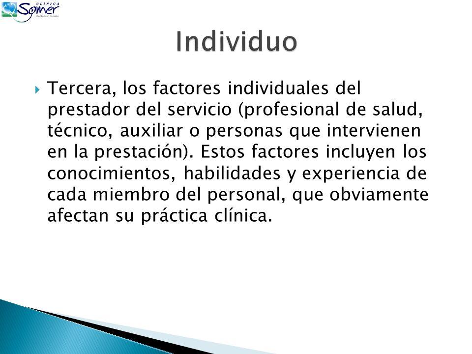 Tercera, los factores individuales del prestador del servicio (profesional de salud, técnico, auxiliar o personas que intervienen en la prestación).