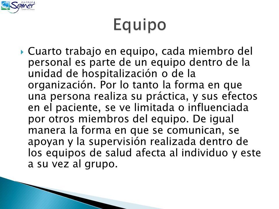 Cuarto trabajo en equipo, cada miembro del personal es parte de un equipo dentro de la unidad de hospitalización o de la organización.