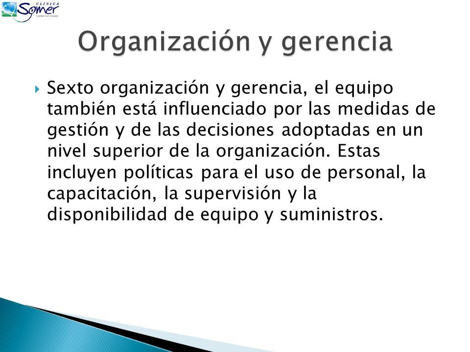 Sexto organización y gerencia, el equipo también está influenciado por las medidas de gestión y de las decisiones adoptadas en un nivel superior de la organización.