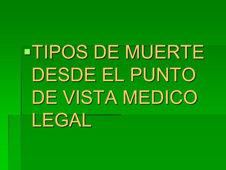TIPOS DE MUERTE DESDE EL PUNTO DE VISTA MEDICO LEGAL TIPOS DE MUERTE DESDE EL PUNTO DE VISTA MEDICO LEGAL