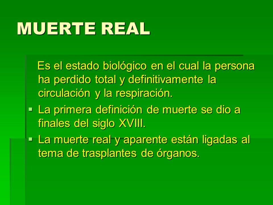 MUERTE REAL Es el estado biológico en el cual la persona ha perdido total y definitivamente la circulación y la respiración. Es el estado biológico en