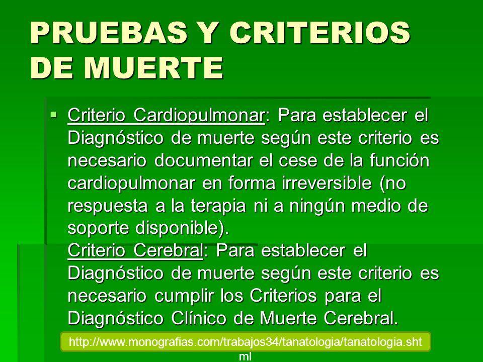 PRUEBAS Y CRITERIOS DE MUERTE Criterio Cardiopulmonar: Para establecer el Diagnóstico de muerte según este criterio es necesario documentar el cese de