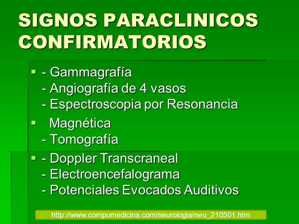 SIGNOS PARACLINICOS CONFIRMATORIOS - Gammagrafía - Angiografía de 4 vasos - Espectroscopia por Resonancia - Gammagrafía - Angiografía de 4 vasos - Esp