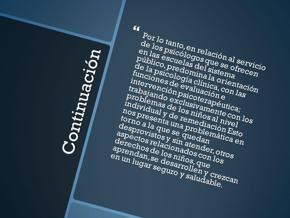 Continuación Por lo tanto, en relación al servicio de los psicólogos que se ofrecen en las escuelas del sistema público, predomina la orientación de l