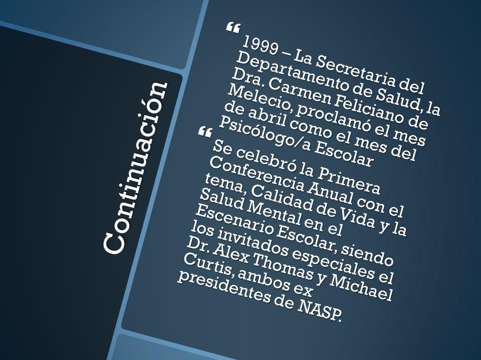Continuación 1999 – La Secretaria del Departamento de Salud, la Dra. Carmen Feliciano de Melecio, proclamó el mes de abril como el mes del Psicólogo/a