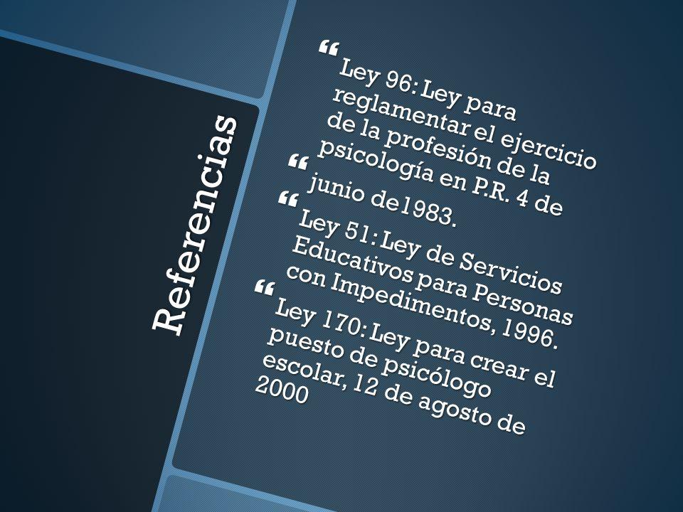 Referencias Ley 96: Ley para reglamentar el ejercicio de la profesión de la psicología en P.R. 4 de Ley 96: Ley para reglamentar el ejercicio de la pr