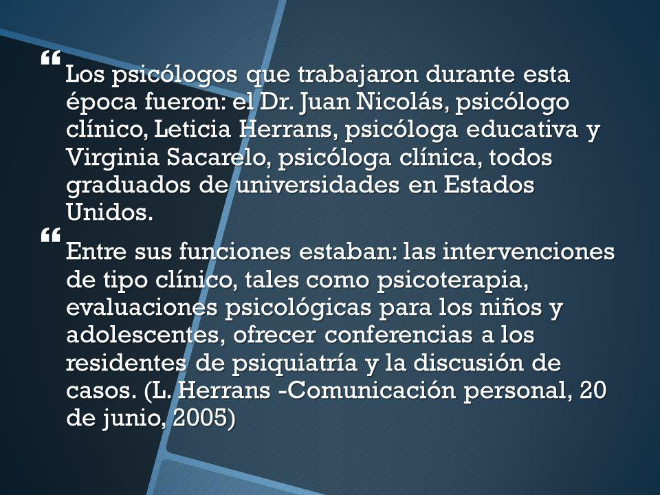 Los psicólogos que trabajaron durante esta época fueron: el Dr. Juan Nicolás, psicólogo clínico, Leticia Herrans, psicóloga educativa y Virginia Sacar