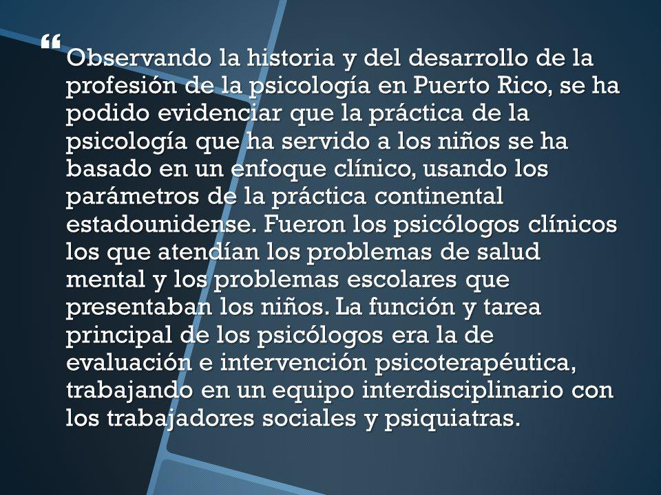 Observando la historia y del desarrollo de la profesión de la psicología en Puerto Rico, se ha podido evidenciar que la práctica de la psicología que