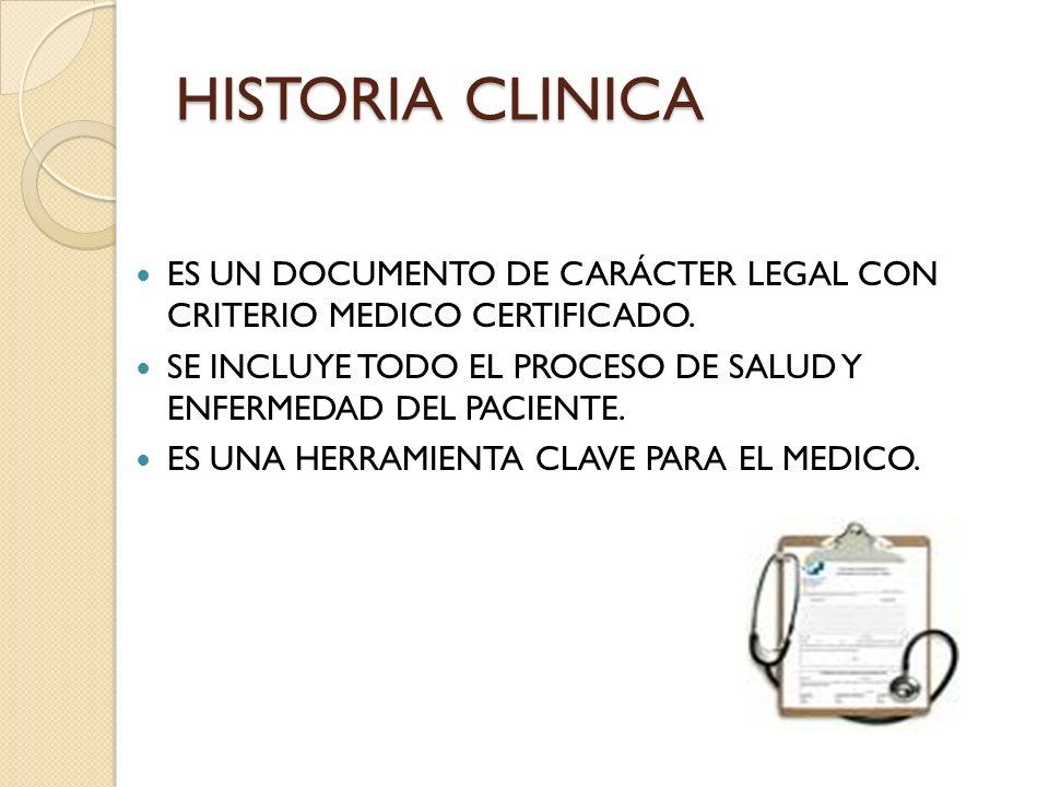 ES UN DOCUMENTO DE CARÁCTER LEGAL CON CRITERIO MEDICO CERTIFICADO. SE INCLUYE TODO EL PROCESO DE SALUD Y ENFERMEDAD DEL PACIENTE. ES UNA HERRAMIENTA C