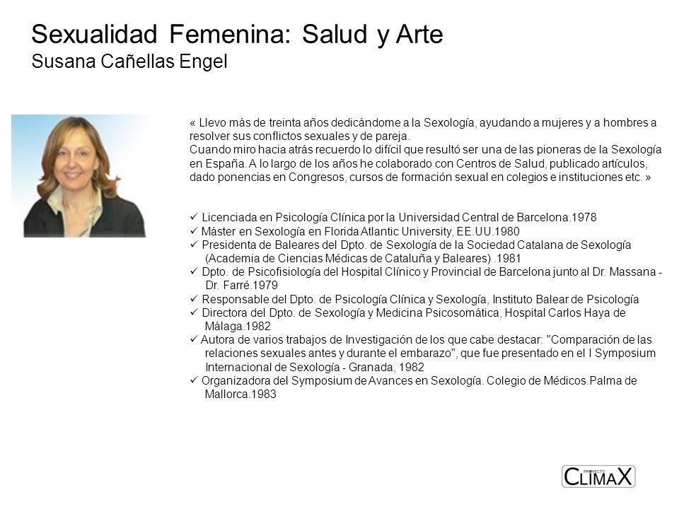 Sexualidad Femenina: Salud y Arte Susana Cañellas Engel « Llevo más de treinta años dedicándome a la Sexología, ayudando a mujeres y a hombres a resol