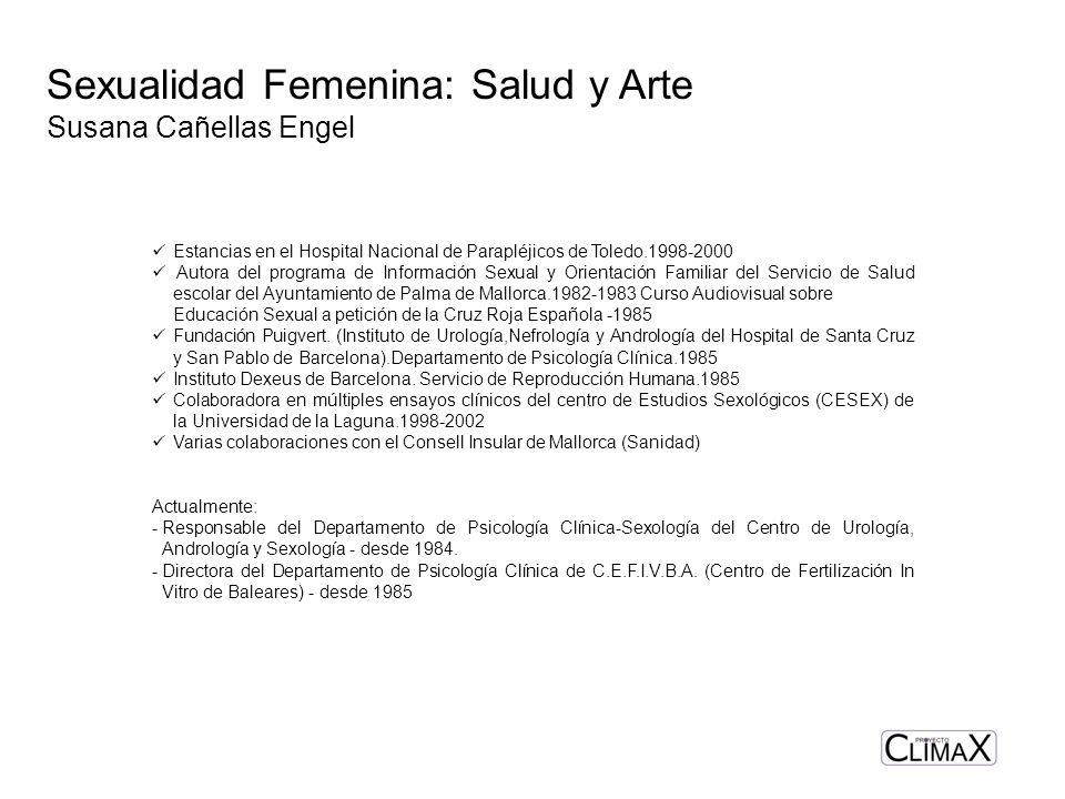 Sexualidad Femenina: Salud y Arte Susana Cañellas Engel Estancias en el Hospital Nacional de Parapléjicos de Toledo.1998-2000 Autora del programa de I