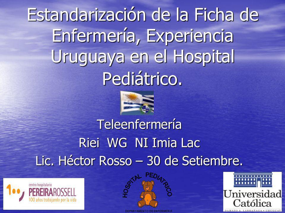Estandarización de la Ficha de Enfermería, Experiencia Uruguaya en el Hospital Pediátrico. Teleenfermería Riei WG NI Imia Lac Lic. Héctor Rosso – 30 d