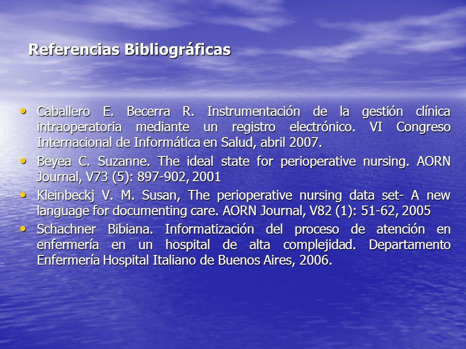 Referencias Bibliográficas Caballero E. Becerra R. Instrumentación de la gestión clínica intraoperatoria mediante un registro electrónico. VI Congreso